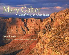Mary Colter, Architect of the Southwest by Arnold Berke